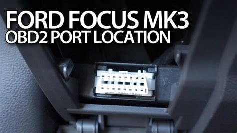 Ford Focus MK3 OBD2 port location (on-board diagnostics